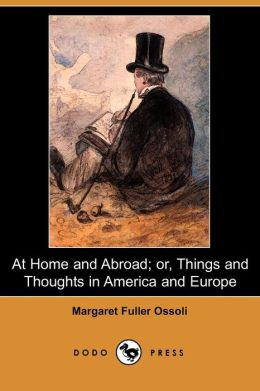 At Home And Abroad; Or, Things And Thoughts In America And Europe (Dodo Press)