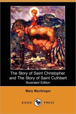 The Story Of Saint Christopher And The Story Of Saint Cuthbert (Illustrated Edition)
