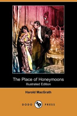 The Place Of Honeymoons (Illustrated Edition) (Dodo Press)