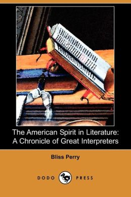 The American Spirit in Literature: A Chronicle of Great Interpreters (Dodo Press)