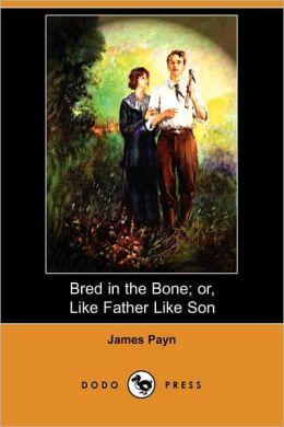 Bred in the Bone; or, Like Father Like Son (Dodo Press)