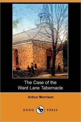 The Case of the Ward Lane Tabernacle (Dodo Press)