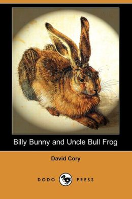 Billy Bunny and Uncle Bull Frog (Dodo Press)