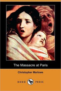 The Massacre At Paris (Dodo Press)