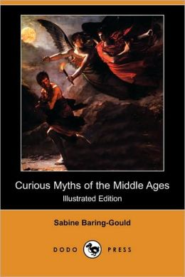 Curious Myths Of The Middle Ages (Illustrated Edition)