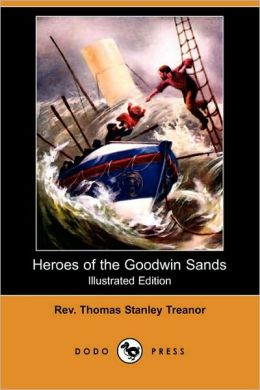 Heroes Of The Goodwin Sands (Illustrated Edition)