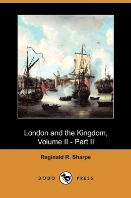 London And The Kingdom, Volume Ii - Part Ii (Dodo Press)