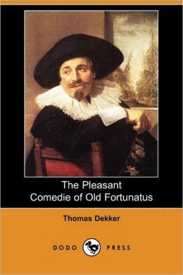 The Pleasant Comedie Of Old Fortunatus (Dodo Press)