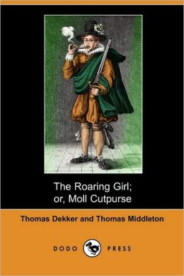 The Roaring Girl; Or, Moll Cutpurse (Dodo Press)