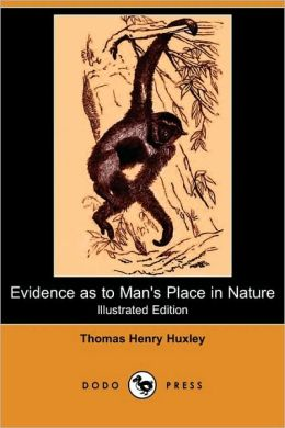 Evidence As To Man's Place In Nature (Illustrated Edition) (Dodo Press)