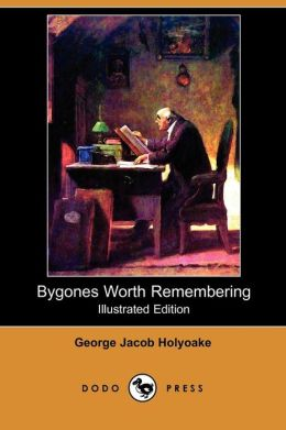Bygones Worth Remembering (Illustrated Edition)