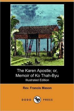 The Karen Apostle; Or, Memoir Of Ko Thah-Byu, The First Karen Convert (Illustrated Edition)