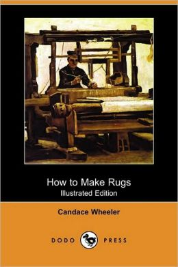 How To Make Rugs (Illustrated Edition)