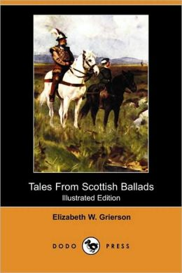 Tales From Scottish Ballads (Illustrated Edition)