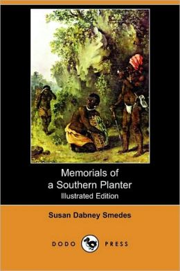 Memorials Of A Southern Planter (Illustrated Edition)