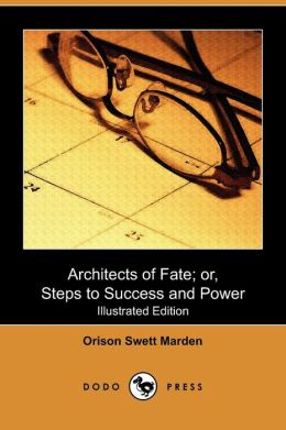 Architects Of Fate; Or, Steps To Success And Power (Illustrated Edition) (Dodo Press)