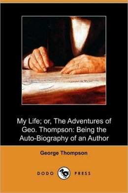 My Life; Or, The Adventures Of Geo. Thompson