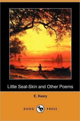 Little Seal-Skin And Other Poems