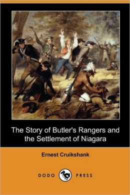 The Story Of Butler's Rangers And The Settlement Of Niagara (Dodo Press)