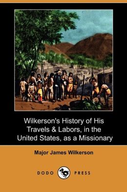 Wilkerson's History Of His Travels & Labors, In The United States, As A Missionary (Dodo Press)