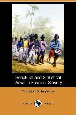 Scriptural And Statistical Views In Favor Of Slavery (Dodo Press)