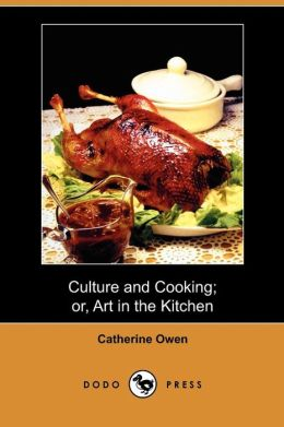 Culture And Cooking; Or, Art In The Kitchen (Dodo Press)