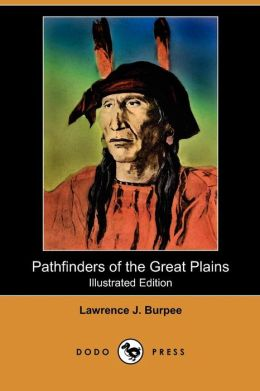 Pathfinders Of The Great Plains (Illustrated Edition) (Dodo Press)