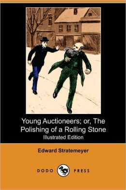 Young Auctioneers; Or, The Polishing Of A Rolling Stone (Illustrated Edition) (Dodo Press)