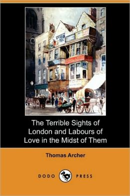The Terrible Sights Of London And Labours Of Love In The Midst Of Them (Dodo Press)