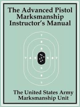 Advanced Pistol Marksmanship Instructor's Manual