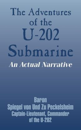 Adventures of the U-202 Submarine: An Actual Narrative