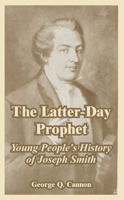 Latter-Day Prophet: Young People's History of Joseph Smith