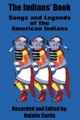 Indians' Book: Songs and Legends of the American Indians