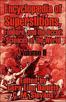 EncyclopæDia of Superstitions, Folklore, and the Occult Sciences of the World: Volume II
