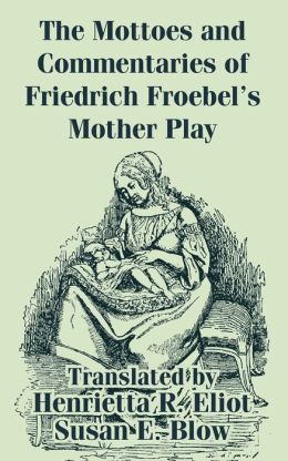 Mottoes and Commentaries of Friedrich Froebel's Mother Play