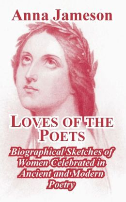 Loves of the Poets: Biographical Sketches of Women Celebrated in Ancient and Modern Poetry