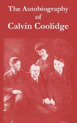 Autobiography Of Calvin Coolidge, The