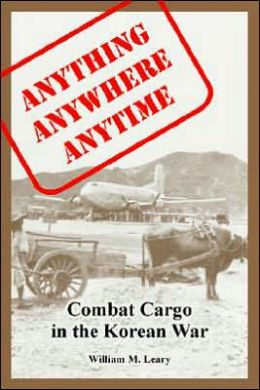 Anything Anywhere Anytime: Combat Cargo in the Korean War