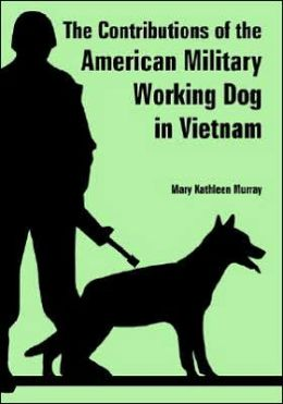 Contributions Of The American Military Working Dog In Vietnam, The