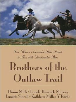 Brothers of the Outlaw Trail: Four Women Surrender Their Hearts to Men with Questionable Pasts