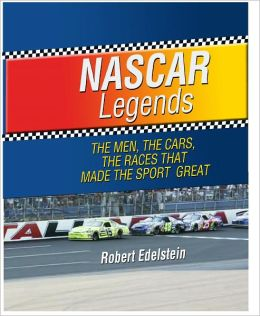 NASCAR Legends: The Men, the Cars, the Races that Made the Sport Great