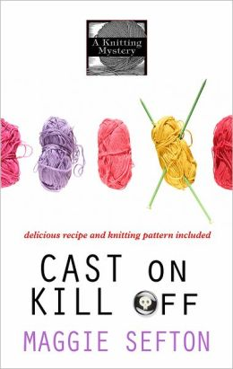 Cast On, Kill Off (Knitting Mystery Series #10)