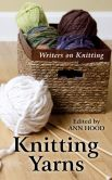Book Cover Image. Title: Knitting Yarns:  Writers on Knitting, Author: Ed, Ann Hood