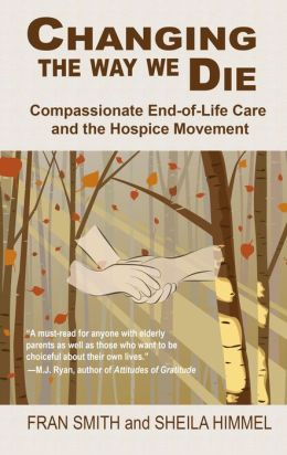 Changing the Way We Die: Compassionate End-of-Life Care and the Hospice Movement