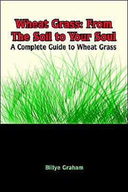 Wheat Grass: From the Soil to Your Soul