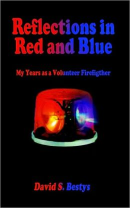Reflections in Red and Blue: My Years as a Volunteer Firefigther