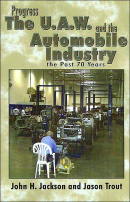 Progress the UAW and the Automobile: Industry the past 70 Years