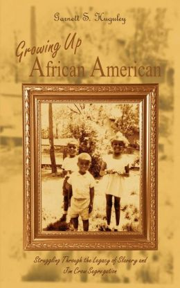 Growing up African American: Struggling through the Legacy of Slavery and Jim Crow Segregation