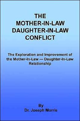 The Mother-in-Law Daughter-in-Law Conflict: The Exploration and Improvement of the Mother-in-Law - Daughter-in-Law Relationship