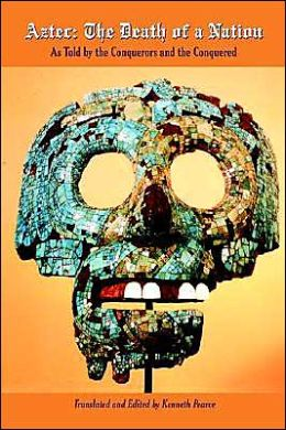 Aztec: The Death of a Nation: As Told by the Conquerors and the Conquered